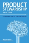 Product Stewardship in Action : The Business Case for Life-cycle Thinking - Book