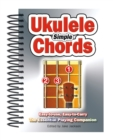 Simple Ukulele Chords : Easy-To-Use, Easy-to-Carry, the Essential Playing Companion - Book