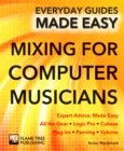 Mixing for Computer Musicians : Expert Advice, Made Easy - Book