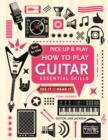 How to Play Guitar (Pick Up & Play) : Essential Skills - Book