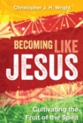 Becoming Like Jesus : Cultivating the Fruit of the Spirit - eBook