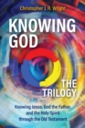 Knowing God - The Trilogy : Knowing Jesus, God the Father, and the Holy Spirit through the Old Testament - eBook