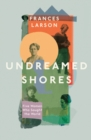 Undreamed Shores : The Hidden Heroines of British Anthropology - Book