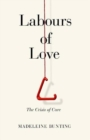 Labours of Love : The Crisis of Care - Book