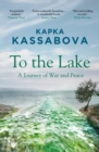 To the Lake : A Balkan Journey of War and Peace - eBook