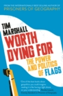 Worth Dying for : The Power and Politics of Flags - Book