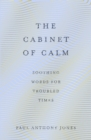 The Cabinet of Calm : Soothing Words for Troubled Times - eBook