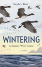 Wintering : A Season With Geese - Book
