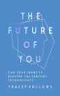 The Future of You : Can Your Identity Survive 21st-Century Techonology? - Book