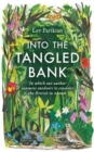 Into The Tangled Bank : Discover the Quirks, Habits and Foibles of How We Experience Nature - Book