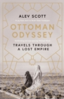 Ottoman Odyssey : Travels through a Lost Empire: Shortlisted for the Stanford Dolman Travel Book of the Year Award - eBook