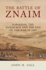 The Battle of Znaim : Napoleon, The Habsburgs and the end of the 1809 War - Book