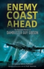 Enemy Coast Ahead : The Illustrated Memoir of Dambuster Guy Gibson - eBook