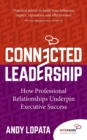 Connected Leadership : How Professional Relationships Underpin Executive Success - Book