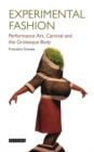 Experimental Fashion : Performance Art, Carnival and the Grotesque Body - Book