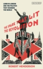 The Spark that Lit the Revolution : Lenin in London and the Politics that Changed the World - Book