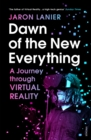 Dawn of the New Everything : A Journey Through Virtual Reality - Book