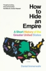 How to Hide an Empire : A Short History of the Greater United States - Book