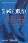 Shark Drunk : The Art of Catching a Large Shark from a Tiny Rubber Dinghy in a Big Ocean - Book