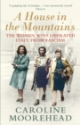 A House in the Mountains : The Women Who Liberated Italy from Fascism - Book