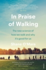 In Praise of Walking : The new science of how we walk and why it's good for us - Book