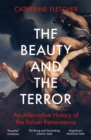 The Beauty and the Terror : An Alternative History of the Italian Renaissance - Book