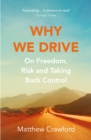 Why We Drive : On Freedom, Risk and Taking Back Control - Book