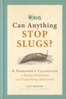 RHS Can Anything Stop Slugs? : A Gardener's Collection of Pesky Problems and Surprising Solutions - Book