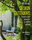 RHS Design Outdoors : Projects & Plans for a Stylish Garden - Book