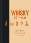 The Whisky Dictionary : An A-Z of whisky, from history & heritage to distilling & drinking - Book