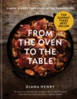 From the Oven to the Table : Simple dishes that look after themselves: THE SUNDAY TIMES BESTSELLER - Book