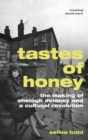 Tastes of Honey : The Making of Shelagh Delaney and a Cultural Revolution - Book
