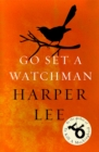Go Set a Watchman : Harper Lee's sensational lost novel - Book