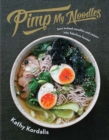 Pimp My Noodles : Turn instant noodles and ramen into fabulous feasts! - Book