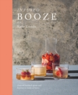 Infused Booze : Over 60 batched spirits and liqueurs to make at home - Book