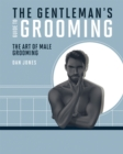 The Gentleman's Guide to Grooming : The art of male grooming - Book