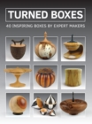 Turned Boxes: 40 Inspiring Boxes by Expert Makers - Book