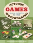 Outdoor Woodworking Games : 20 Fun Projects to Make - Book