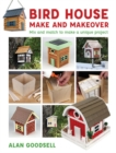 Bird House Make and Makeover : Mix and Match to Make a Unique Project - Book