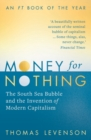 Money For Nothing : The South Sea Bubble and the Invention of Modern Capitalism - Book