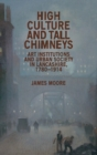 High Culture and Tall Chimneys : Art Institutions and Urban Society in Lancashire, 1780-1914 - Book