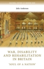 War, Disability and Rehabilitation in Britain : 'soul of a Nation' - Book