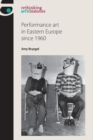 Performance Art in Eastern Europe Since 1960 - Book
