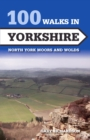 100 Walks in Yorkshire : North York Moors and Wolds - Book