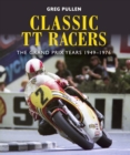 Classic TT Racers : The Grand Prix Years 1949-1976 - Book