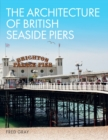 The Architecture of British Seaside Piers - Book