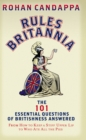 Rules Britannia : The 101 Essential Questions of Britishness Answered - From How to Keep a Stiff Upper Lip to Who Ate All the Pies - Book