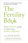 The Fertility Book : Your definitive guide to achieving a healthy pregnancy - Book