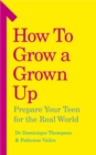 How to Grow a Grown Up : Prepare your teen for the real world - Book