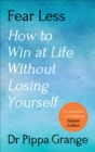 Fear Less : How to Win at Life Without Losing Yourself - Book